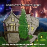 Johnny Bodacious And The Bad Attitudes - From Here To Outer Space