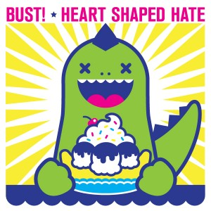 BUST!/Heart Shaped Hate